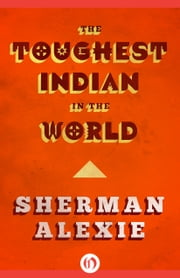 The Toughest Indian in the World ebook by Sherman Alexie