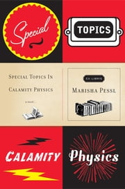 Special Topics in Calamity Physics ebook by Marisha Pessl