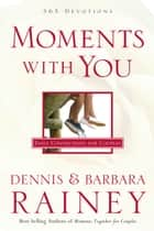 Moments with You - Daily Connections for Couples ebook by Dennis Rainey, Barbara Rainey