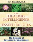 The Healing Intelligence of Essential Oils: The Science of Advanced Aromatherapy