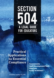 Section 504 A Legal Guide for Educators - Practical Applications for Essential Compliance ebook by Christina Sepiol