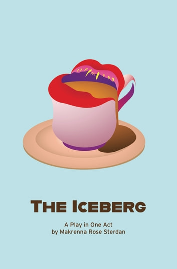 The Iceberg - A Play in One Act ebook by Makrenna Sterdan