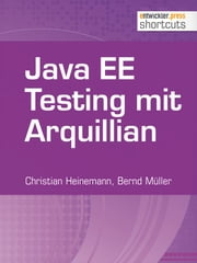 Java EE Testing mit Arquillian ebook by Christian Heinemann, Bernd Müller