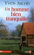 Un homme bien tranquille eBook by Yves JACOB