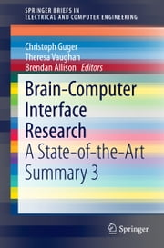 Brain-Computer Interface Research - A State-of-the-Art Summary 3 ebook by Christoph Guger,Theresa Vaughan,Brendan Allison