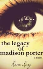 The Legacy of Madison Porter ebook by Rene Kary