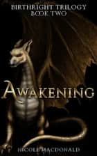 Awakening - The BirthRight Trilogy, #2 ebook by Nicole MacDonald