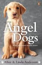 Angel Dogs - When best friends become heroes ebook by Allen Anderson, Linda Anderson