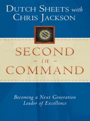 Second in Command: Becoming a Next Generation Leader of Excellence ebook by Dutch Sheets,Chris Jackson