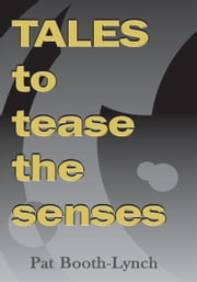 Tales to Tease the Senses ebook by Pat Booth-Lynch