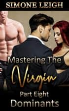 Dominants - Mastering the Virgin, #8 ebook by Simone Leigh