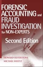 Forensic Accounting and Fraud Investigation for Non-Experts ebook by Howard Silverstone, Michael Sheetz