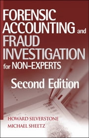 Forensic Accounting and Fraud Investigation for Non-Experts ebook by Howard Silverstone,Michael Sheetz