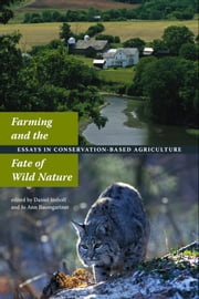 Farming and the Fate of Wild Nature - Essays in Conservation-Based Agriculture ebook by Daniel  Imhoff,Jo Ann Baumgartner