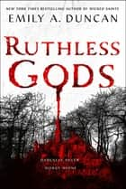 Ruthless Gods - A Novel ebook by Emily A. Duncan