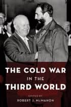 The Cold War in the Third World ebook by Robert J. McMahon