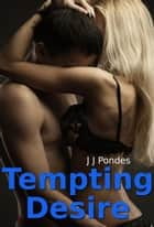 Tempting Desire ebook by J. J. Pondes