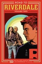 Road to Riverdale Vol. 2 E-bok by Mark Waid, Chip Zdarsky, Adam Hughes, Marguerite Bennett, Fiona Staples