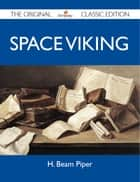 Space Viking - The Original Classic Edition ebook by Piper H