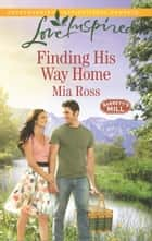 Finding His Way Home ebook by Mia Ross