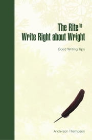 The Rite to Write Right about Wright - Good Writing Tips ebook by Geneva Anderson Thompson