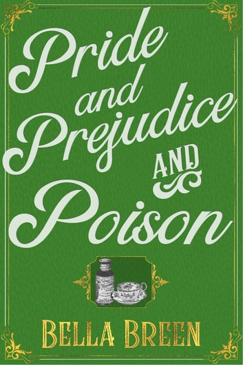 Pride and Prejudice and Poison - A Pride and Prejudice Variation ebook by Bella Breen