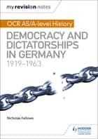 My Revision Notes: OCR AS/A-level History: Democracy and Dictatorships in Germany 1919-63 ebook by Nicholas Fellows