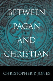 Between Pagan and Christian ebook by Christopher P. Jones