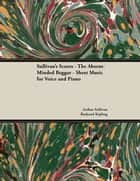 Sullivan's Scores - The Absent-Minded Beggar - Sheet Music for Voice and Piano eBook by Arthur Sullivan, Rudyard Kipling