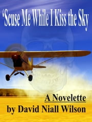 Scuse Me While I Kiss the Sky ebook by David Niall Wilson