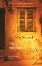 I'm Not Scared ebook by Jonathan Hunt, Niccolo Ammaniti