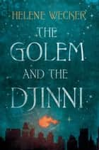 The Golem and the Djinni ebook by Helene Wecker