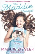 The Maddie Diaries - My Story ebook by Maddie Ziegler