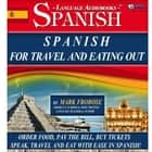 Spanish for Travel and Eating Out - Order Food, Pay the Bill, Buy Tickets | Speak, Travel and Eat with Ease in Spanish! audiobook by Mark Frobose