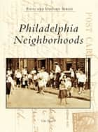 Philadelphia Neighborhoods ebook by Gus Spector