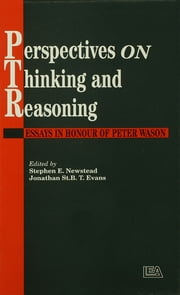Perspectives On Thinking And Reasoning - Essays In Honour Of Peter Wason ebook by Stephen Newstead,Jonathan St.B.T. Evans