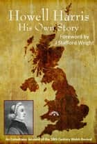 Howell Harris: His Own Story ebook by Howell Harris
