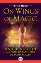 On Wings of Magic ebook by Andre Norton,Patricia Mathews,Sasha Miller