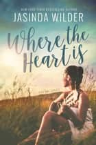 Where The Heart Is ebook by Jasinda Wilder