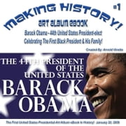 Making History! Barack Obama - 44th President-elect Art Album eBook - #1 January 20, 2009 (English eBook C1) ebook by Vinette, Arnold D