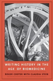 Writing History in the Age of Biomedicine ebook by Roger Cooter,Claudia Stein