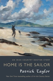 Home Is the Sailor - An Irish Country Doctor Story ebook by Patrick Taylor