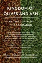 Kingdom of Olives and Ash - Writers Confront the Occupation ebook by Michael Chabon, Ayelet Waldman