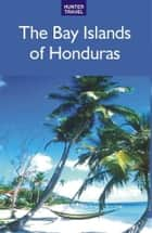 The Bay Islands of Honduras ebook by Maria Fiallos