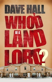 Who'd be a Landlord? ebook by Dave Hall