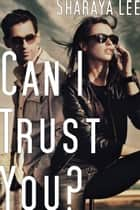 Can I Trust You? (Romantic Suspense) ebook by Sharaya Lee