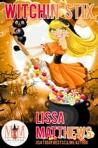Witchin' Stix: Magic and Mayhem Universe ebook by Lissa Matthews