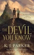 The Devil You Know ebook by K. J. Parker