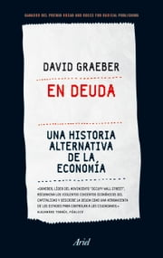 En deuda - Una historia alternativa de la economía ebook by David Graeber,Joan Andreano Weyland