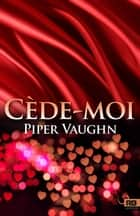 Cède-moi - Désir enfoui, T2 ebook by Terry Milien, Piper Vaughn